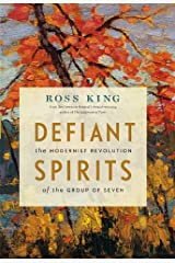 Defiant Spirits: The Modernist Revolution of the Group of Seven Kindle Edition