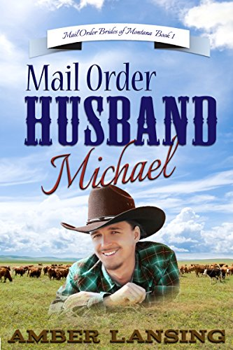 Mail Order Husband Michael: A Clean Western Historical Romance (Mail Order Brides of Montana Series Book 1) by [Lansing, Amber]