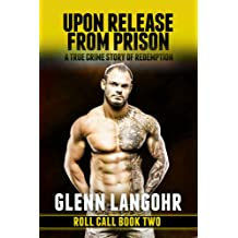 Upon Release From Prison: A True Crime Story of Redemption (Roll Call Book 2)