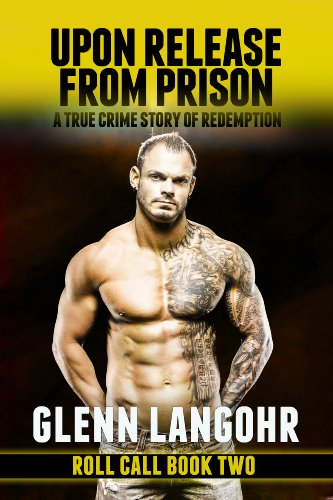 Book: Upon Release From Prison - A True Crime Story of Redemption (Roll Call) by Glenn Langohr