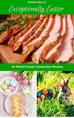 Exceptionally Easter: 60 #Delish Easter Celebration Recipes (60 Super Recipes Book 38) (Resurrection Rolls Recipe)