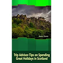TripAdvisor - Tips on Spending Great Holidays in Scotland: According to a Renowned Travel Advisor and Enthusiast of Scotland, Includes the Best in Culture, Site Seeing, Outdoor Activities and More!