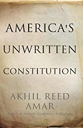 America's Unwritten Constitution: The Precedents and Principles We Live By by Akhil Reed Amar (2012-09-11)