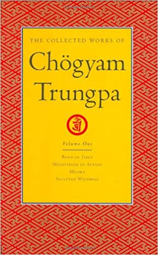 Book The Collected Works of Chogyam Trungpa: Born in Tibet, Meditation in Action, Mudra and Selected Writings v. 1: Born in Tibet, Meditation in Action, Selected Writings