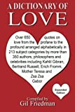 A Dictionary of Love: Over 650 quotes on love from the profane to the profound arranged alphabetically in 213 subject categories by more than 350 ... Erich Fromm, Mother Theresa and Zsa Zsa Gabor