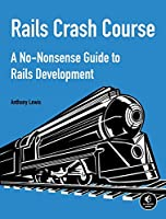 Rails Crash Course: A No-Nonsense Guide to Rails Development Front Cover