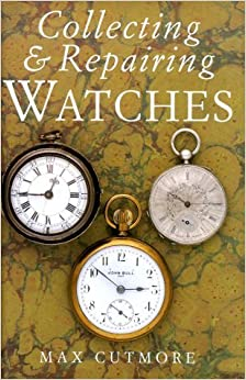Collecting and Repairing Watches by Max Cutmore (1999-03-01)