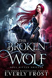 This Broken Wolf: Soul Bitten Shifter Book 2 (English Edition)