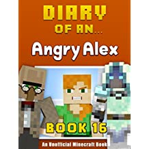 Diary of an Angry Alex: Book 16 [An Unofficial Minecraft Book]