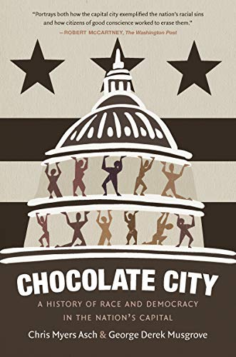 Chocolate City: A History of Race and Democracy in the Nation's ()