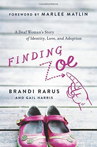 Finding Zoe: A Deaf Woman's Story of Identity, Love, and Adoption by Rarus, Brandi, Harris, Gail (October 7, 2014) Hardcover