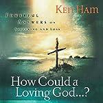 How Could a Loving God? | Ken Ham
