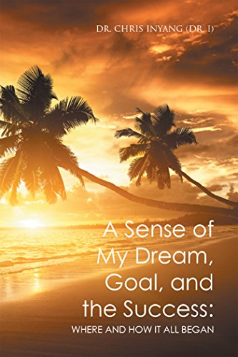 Book: A Sense of My Dream, Goal, and the Success - Where and How It All Began by Dr. Chris Inyang