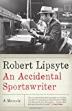An Accidental Sportswriter, Robert Lipsyte, 0061769142