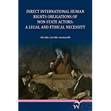 Direct International Human Rights Obligations of Non-State Actors: A Legal and Ethical Necessity