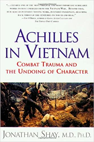 Achilles In Vietnam: Combat Trauma And The Undoing Of Character Jonathan Shay