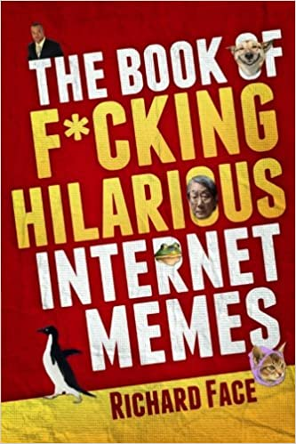 The Book Of Fcking Hilarious Internet Memes Richard Face 9781478354475 Amazon Com Books