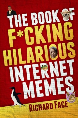 The Book of F*cking Hilarious Internet Memes