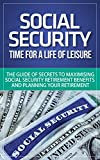 img - for Social Security: Time for a Life of Leisure - The Guide of Secrets to Maximising Social Security Retirement Benefits and Planning Your Retirement (social ... disability, social security made simple) book / textbook / text book
