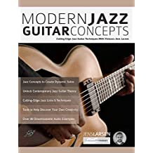 Modern Jazz Guitar Concepts: Cutting Edge Jazz Guitar Techniques With Virtuoso Jens Larsen (Play Jazz Guitar)