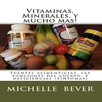 Vitaminas, Minerales, y mucho mas! [Vitamins, Minerals, and Much More]: Fuentes alimenticias, las funciones del cuerpo, y deficiencias (Síntomas) [Food ...