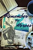 Remember the Heroes: Interviews with World War II Veterans: Stories Told in Their Own Words
