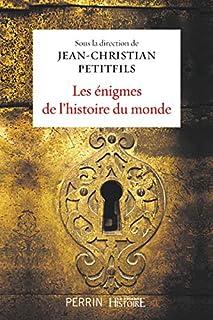 Les énigmes de l'histoire du monde, Petitfils, Jean-Christian 1944-