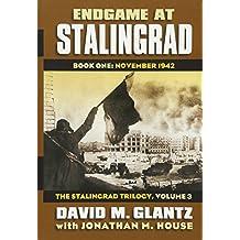 Endgame at Stalingrad: Book One: November 1942?the Stalingrad Trilogy, Volume 3