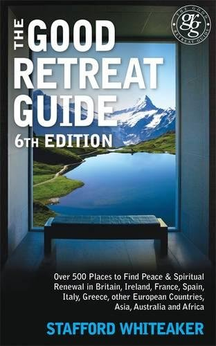 Read Online The Good Retreat Guide - 6th Edition: Over 500 places to find peace and spiritual renewal in Britain, Ireland, France, Spain, Italy, Greece, other European Countries, Asia and Africa Text fb2 ebook