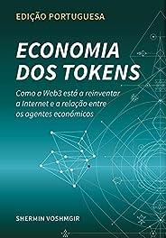 Economia dos Tokens (Edição Portuguesa): Como a Web3 está a reinventar a Internet e a relação entre os agentes