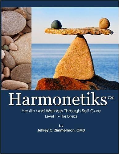 Harmonetiks - The Basics: Health and Wellness Through Self-Care by Jeffrey C. Zimmerman OMD (2015-08-10)