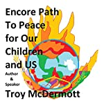 Encore Path to Peace for Our Children and US | Troy McDermott
