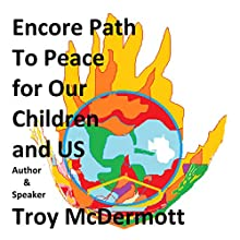 Encore Path to Peace for Our Children and US Audiobook by Troy McDermott Narrated by Troy McDermott