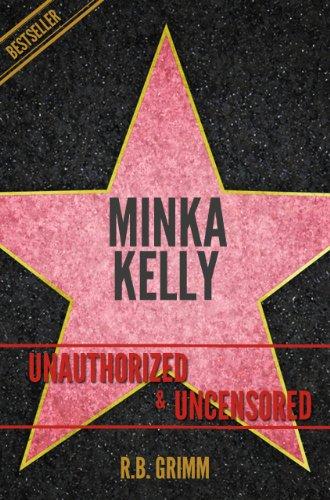 Minka Kelly Unauthorized & Uncensored