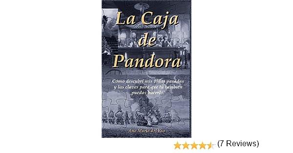 La Caja de Pandora: Cómo descubrí mis vidas pasadas y las claves para que tú también puedas hacerlo: Amazon.es: del Río, Ana María: Libros
