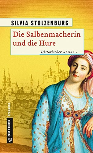 Die Salbenmacherin und die Hure: Historischer Roman (Historische Romane im GMEINER-Verlag)