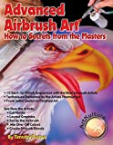 Advanced Airbrush Art: How to Secrets From the Masters