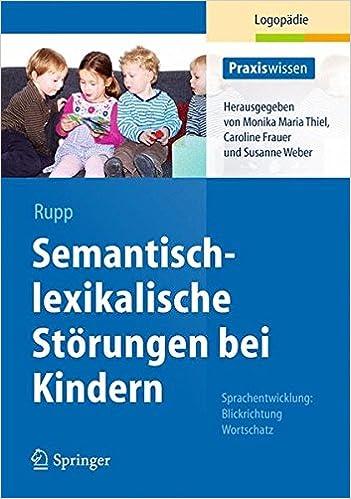 Ilmainen online-oppikirjan lataus Semantisch-lexikalische Störungen bei Kindern: Sprachentwicklung: Blickrichtung Wortschatz (Praxiswissen Logopädie) (German Edition) by Stephanie Rupp PDF 3642380182