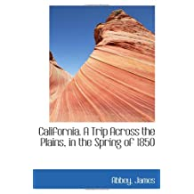 California. A Trip Across the Plains, in the Spring of 1850