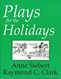 Plays for the Holidays, Anne Siebert and Raymond C. Clark, 0866471685