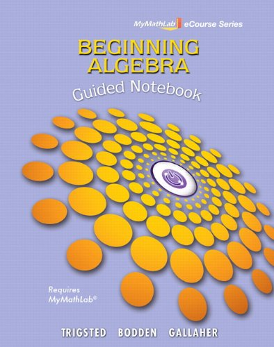 Guided Notebook for Trigsted/Bodden/Gallaher Beginning Algebra MyLab Math (Mymathlab Ecourse)