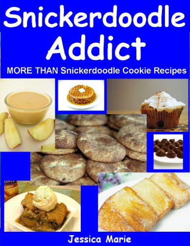 Snickerdoodle Addict: More Than Snickerdoodle Cookie Recipes by [Marie, Jessica]