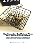 High-Production Backyard Quail Raising Primer: Complete drafted designs for building cages, feeders, waterers, & brooders plus information on raising quail, hatching eggs, creating revenue, & more!