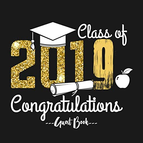 Class of 2019 Congratulations Guest Book: Congratulatory Message Book With Motivational Quote And Gift Log Memory Year Book Keepsake Scrapbook For Grads (Graduation Gifts)]()