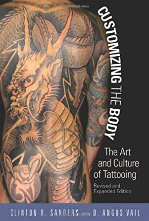Customizing The Body The Art And Culture Of Tattooing Kindle Edition By Sanders Clinton R Politics Social Sciences Kindle Ebooks Amazon Com