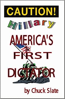 Hillary: America's First Dictator by Chuck Slate (2006-07-06)