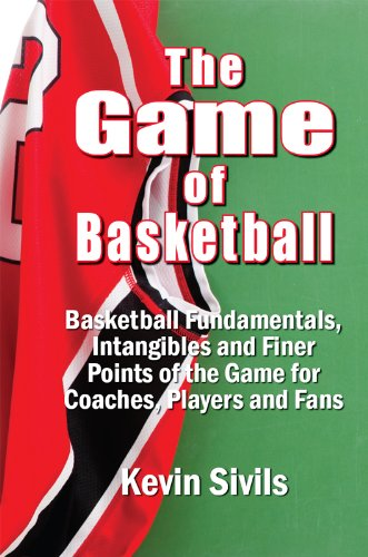 The Game of Basketball: Basketball Fundamentals, Intangibles and Finer Points of the Game for Coaches, Players and ()