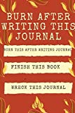 Burn After Writing this journal: burn this after writing journal: Finish This Book : Wreck This Journal: blank line writing, It's Full Of Secrets; ... private thoughts diary, bad thoughts journal;