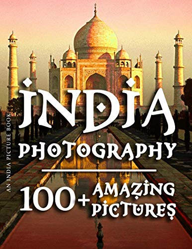 """India Picture Book - India Photography 100+ Amazing Pictures and Photos in this Incredible India Photo Book Experience amazing India and be transported to this breathtaking country in this amazing India Photography Book. """"Time spent ..."""