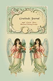 Gratitude Journal - Angel Cherub Fairy: Gorgeous full color Angels & Fairies Theme illustrated Thankfulness Journal (Illustrated Writing Prompts Gratitude Journal Paperback)